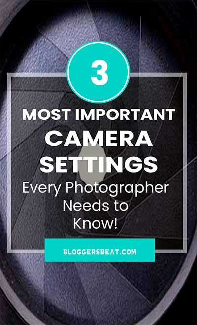 3 most important camera settings